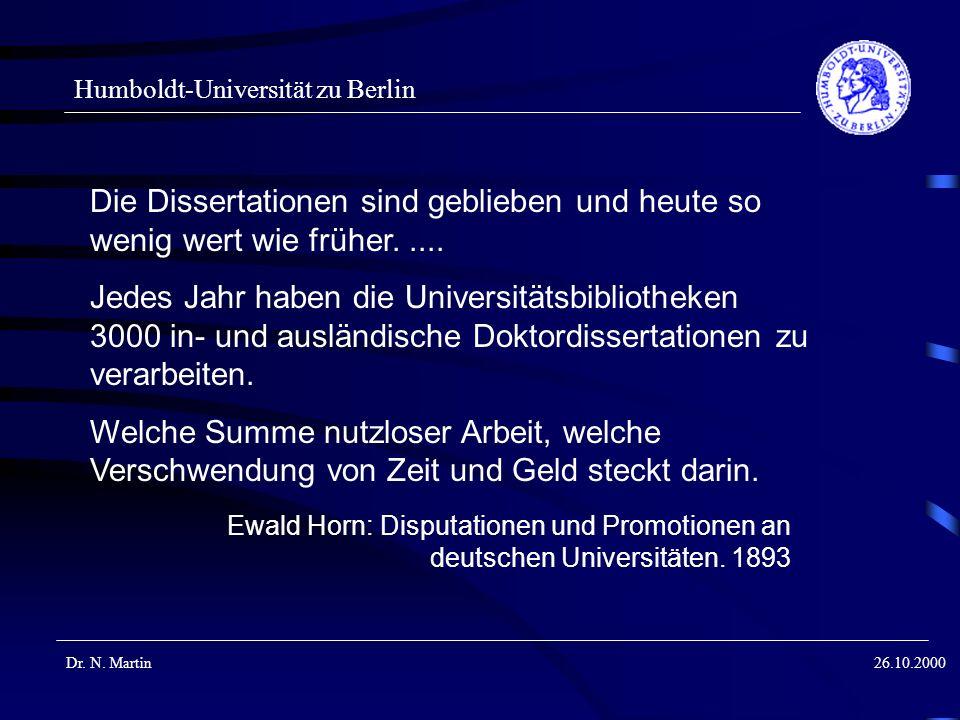 Humboldt-Universität zu Berlin Dr. N. Martin26.10.2000 Die Dissertationen sind geblieben und heute so wenig wert wie früher..... Jedes Jahr haben die
