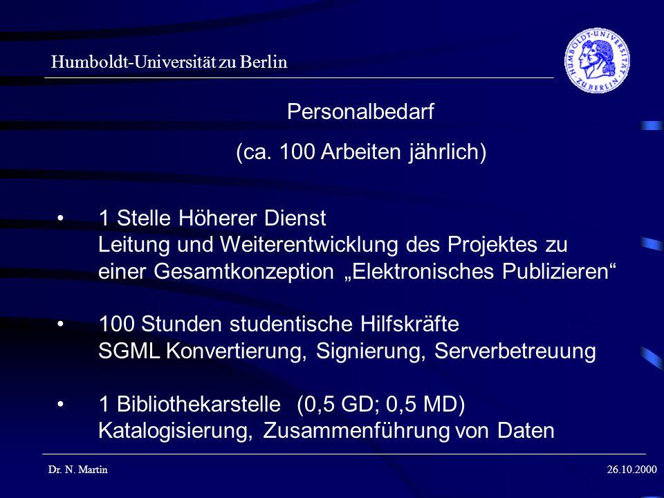 Humboldt-Universität zu Berlin Dr. N. Martin26.10.2000 Personalbedarf (ca. 100 Arbeiten jährlich) 1 Stelle Höherer Dienst Leitung und Weiterentwicklun