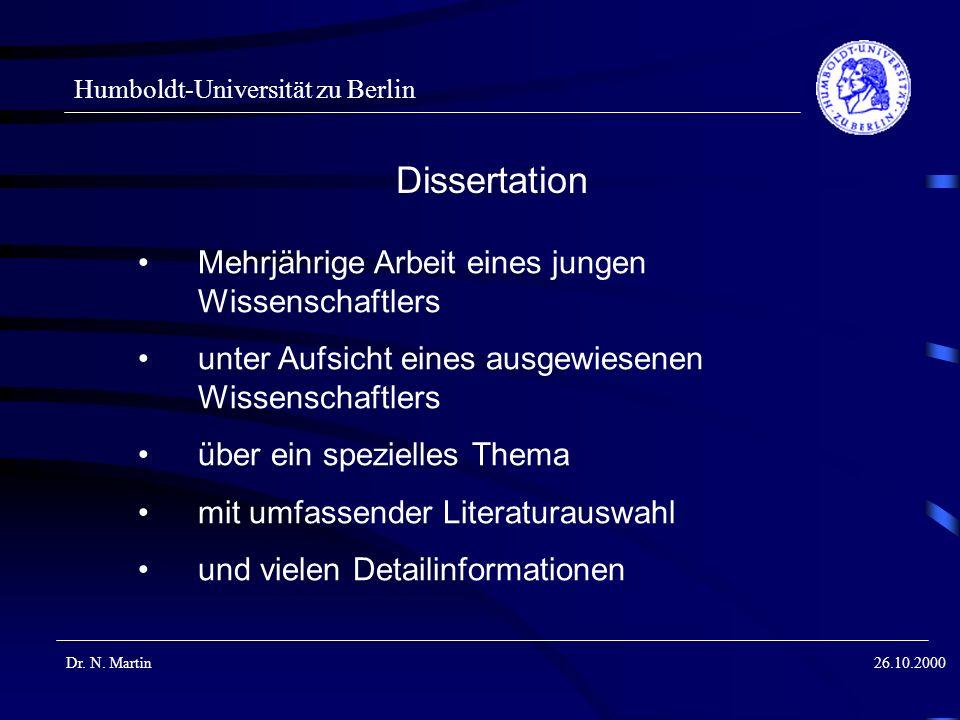 Humboldt-Universität zu Berlin Dr. N. Martin26.10.2000 Mehrjährige Arbeit eines jungen Wissenschaftlers unter Aufsicht eines ausgewiesenen Wissenschaf