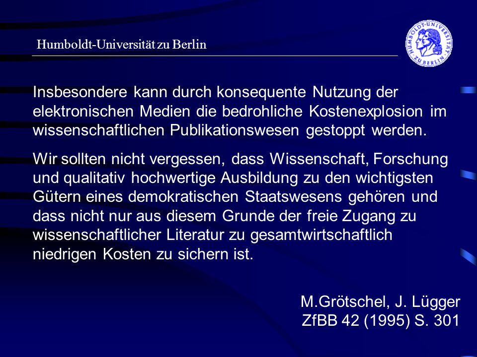 Humboldt-Universität zu Berlin Insbesondere kann durch konsequente Nutzung der elektronischen Medien die bedrohliche Kostenexplosion im wissenschaftli
