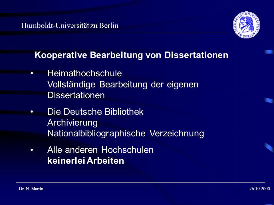 Humboldt-Universität zu Berlin Dr. N. Martin26.10.2000 Kooperative Bearbeitung von Dissertationen Heimathochschule Vollständige Bearbeitung der eigene