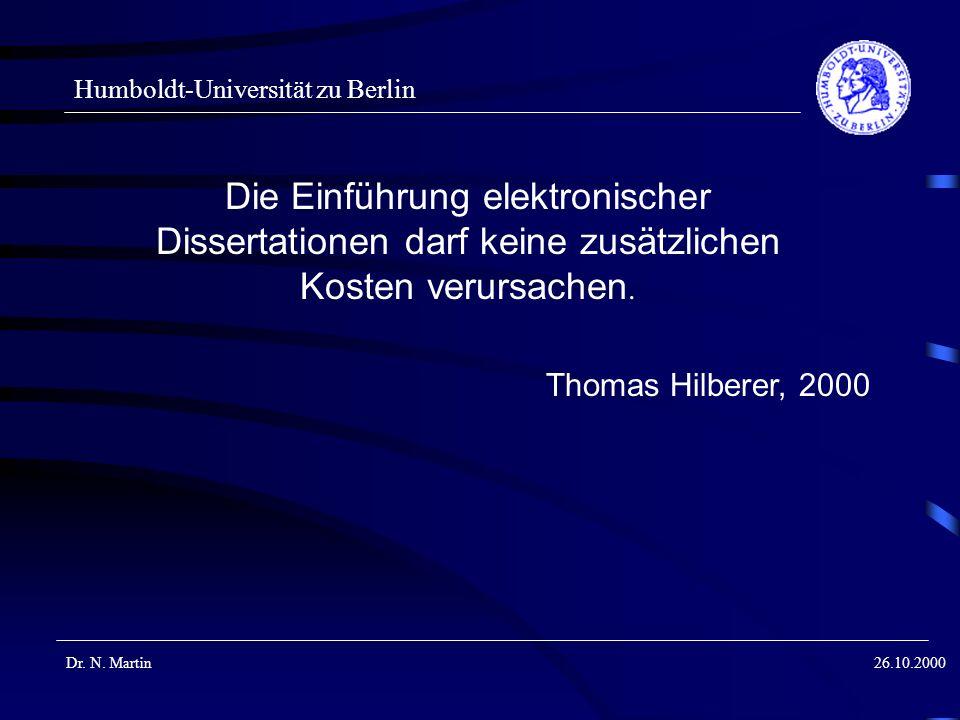 Humboldt-Universität zu Berlin Dr. N. Martin26.10.2000 Die Einführung elektronischer Dissertationen darf keine zusätzlichen Kosten verursachen. Thomas