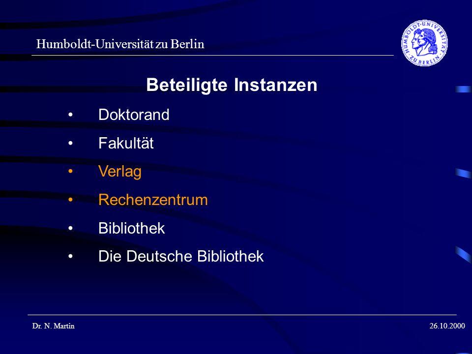 Humboldt-Universität zu Berlin Dr. N. Martin26.10.2000 Beteiligte Instanzen Doktorand Fakultät Verlag Rechenzentrum Bibliothek Die Deutsche Bibliothek