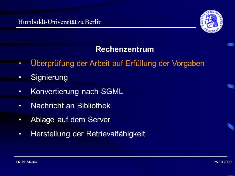 Humboldt-Universität zu Berlin Dr. N. Martin26.10.2000 Rechenzentrum Überprüfung der Arbeit auf Erfüllung der Vorgaben Signierung Konvertierung nach S