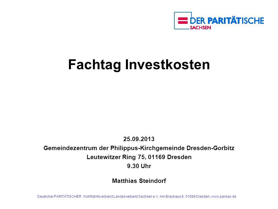 Deutscher PARITÄTISCHER Wohlfahrtsverband Landesverband Sachsen e.V. Am Brauhaus 8, 01099 Dresden, www.parisax.de Fachtag Investkosten 25.09.2013 Geme
