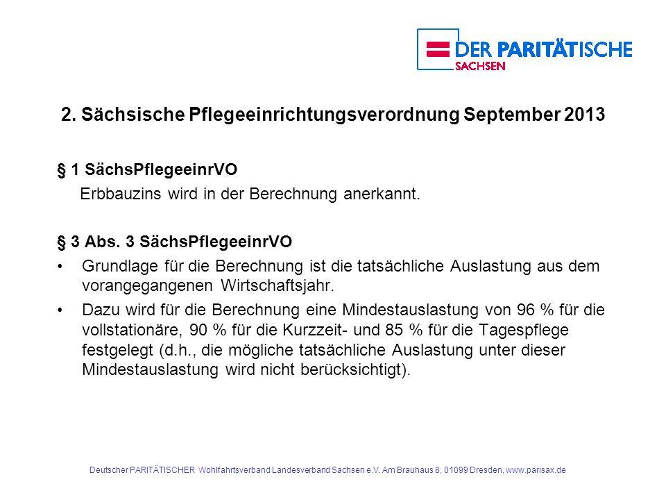 2. Sächsische Pflegeeinrichtungsverordnung September 2013 § 1 SächsPflegeeinrVO Erbbauzins wird in der Berechnung anerkannt. § 3 Abs. 3 SächsPflegeein