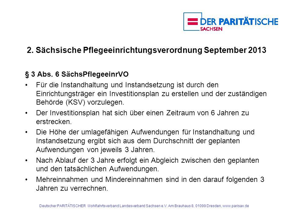 2. Sächsische Pflegeeinrichtungsverordnung September 2013 § 3 Abs. 6 SächsPflegeeinrVO Für die Instandhaltung und Instandsetzung ist durch den Einrich