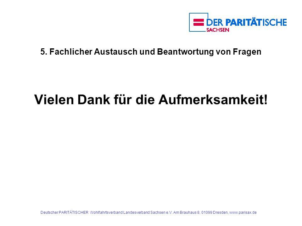 5. Fachlicher Austausch und Beantwortung von Fragen Vielen Dank für die Aufmerksamkeit! Deutscher PARITÄTISCHER Wohlfahrtsverband Landesverband Sachse