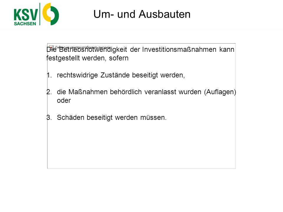 Um- und Ausbauten Die Betriebsnotwendigkeit der Investitionsmaßnahmen kann festgestellt werden, sofern 1.rechtswidrige Zustände beseitigt werden, 2.di