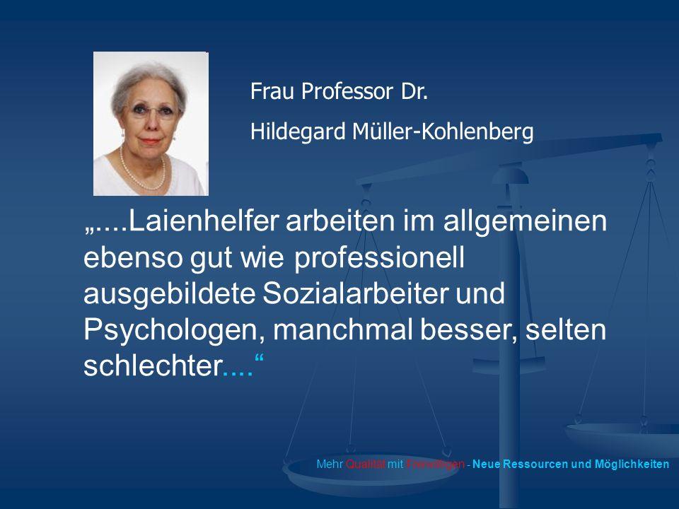 Mehr Qualität mit Freiwilligen - Neue Ressourcen und Möglichkeiten....Laienhelfer arbeiten im allgemeinen ebenso gut wie professionell ausgebildete Sozialarbeiter und Psychologen, manchmal besser, selten schlechter....