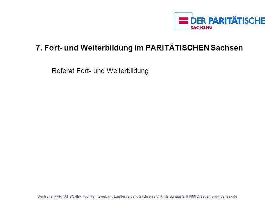 7. Fort- und Weiterbildung im PARITÄTISCHEN Sachsen Referat Fort- und Weiterbildung Deutscher PARITÄTISCHER Wohlfahrtsverband Landesverband Sachsen e.