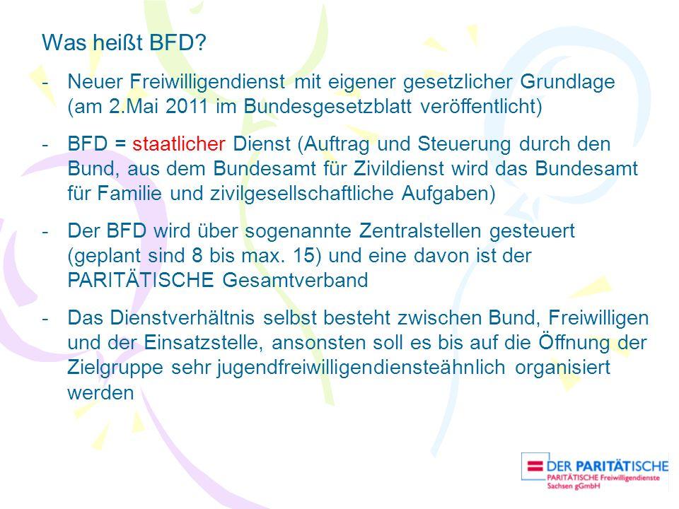 Was heißt BFD? -Neuer Freiwilligendienst mit eigener gesetzlicher Grundlage (am 2.Mai 2011 im Bundesgesetzblatt veröffentlicht) -BFD = staatlicher Die