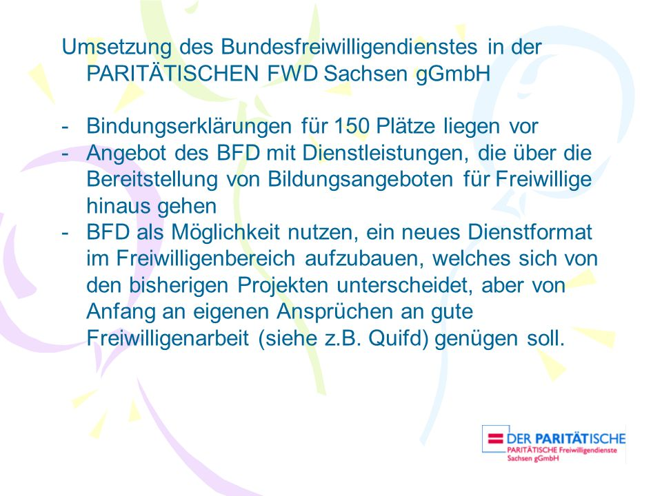 Umsetzung des Bundesfreiwilligendienstes in der PARITÄTISCHEN FWD Sachsen gGmbH -Bindungserklärungen für 150 Plätze liegen vor -Angebot des BFD mit Di