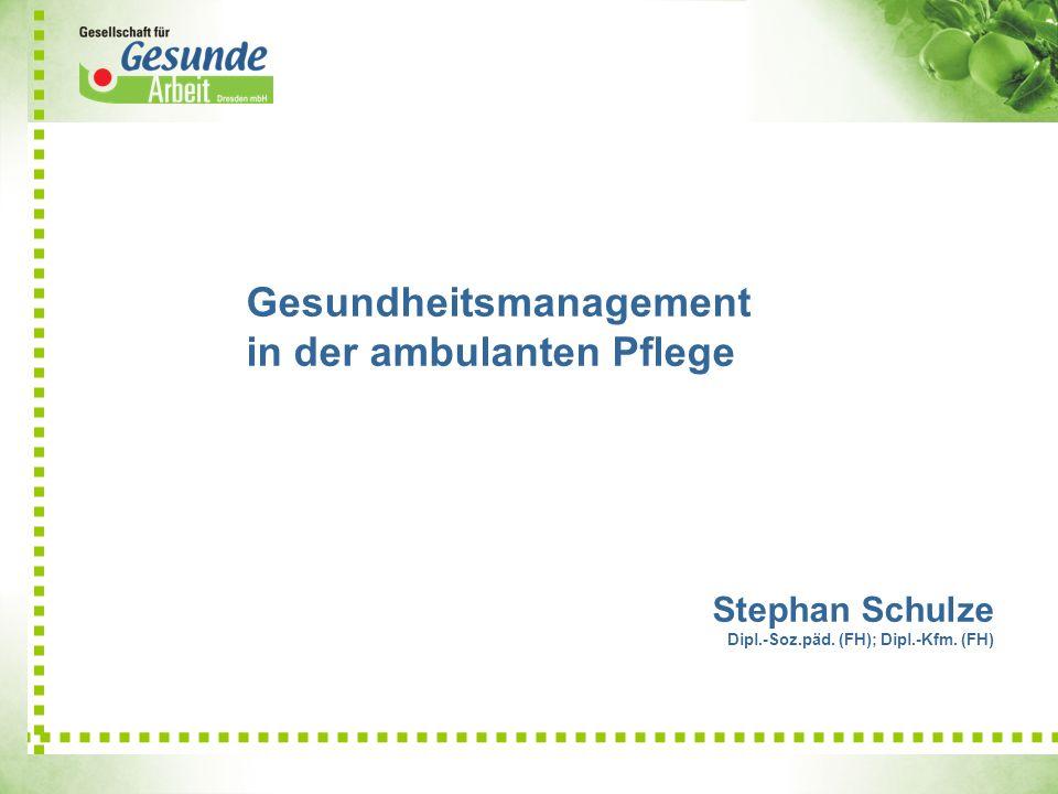 Gesundheitsmanagement in der ambulanten Pflege Stephan Schulze Dipl.-Soz.päd. (FH); Dipl.-Kfm. (FH)