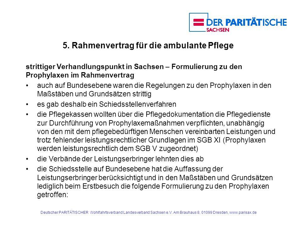 5. Rahmenvertrag für die ambulante Pflege strittiger Verhandlungspunkt in Sachsen – Formulierung zu den Prophylaxen im Rahmenvertrag auch auf Bundeseb