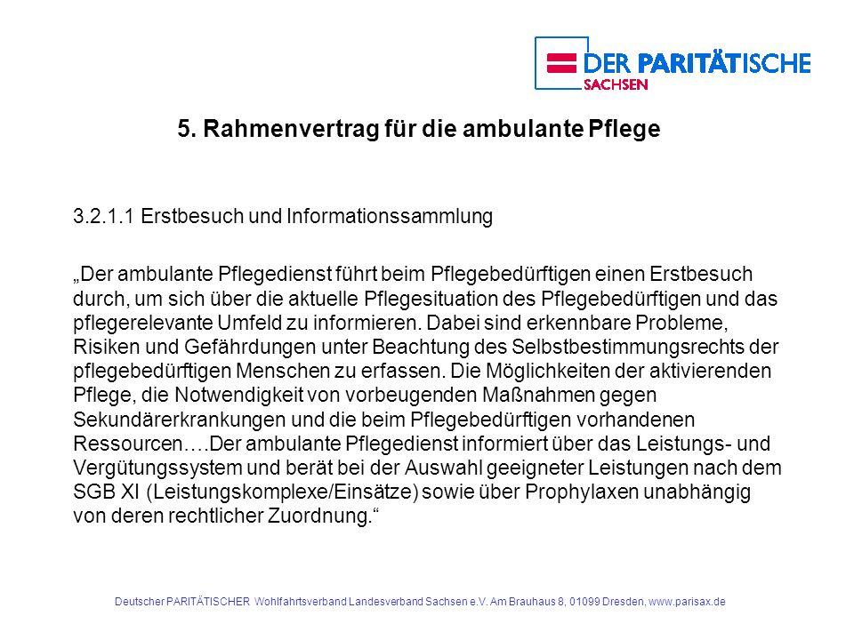 5. Rahmenvertrag für die ambulante Pflege 3.2.1.1 Erstbesuch und Informationssammlung Der ambulante Pflegedienst führt beim Pflegebedürftigen einen Er