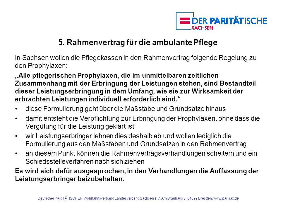 5. Rahmenvertrag für die ambulante Pflege In Sachsen wollen die Pflegekassen in den Rahmenvertrag folgende Regelung zu den Prophylaxen: Alle pflegeris