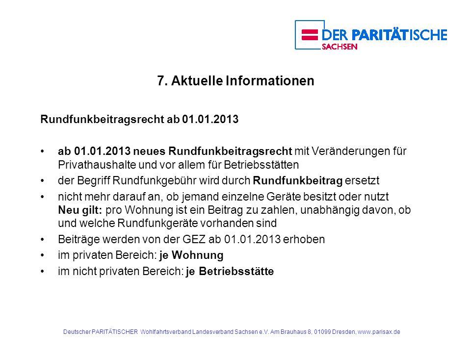 7. Aktuelle Informationen Rundfunkbeitragsrecht ab 01.01.2013 ab 01.01.2013 neues Rundfunkbeitragsrecht mit Veränderungen für Privathaushalte und vor