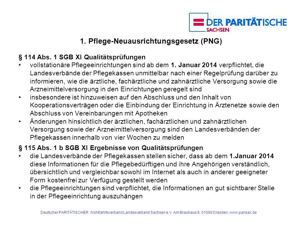 1. Pflege-Neuausrichtungsgesetz (PNG) § 114 Abs. 1 SGB XI Qualitätsprüfungen vollstationäre Pflegeeinrichtungen sind ab dem 1. Januar 2014 verpflichte