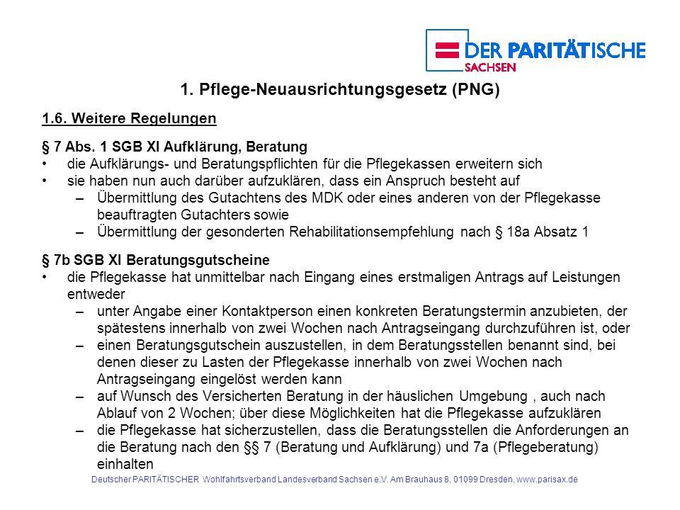 1. Pflege-Neuausrichtungsgesetz (PNG) 1.6. Weitere Regelungen § 7 Abs. 1 SGB XI Aufklärung, Beratung die Aufklärungs- und Beratungspflichten für die P