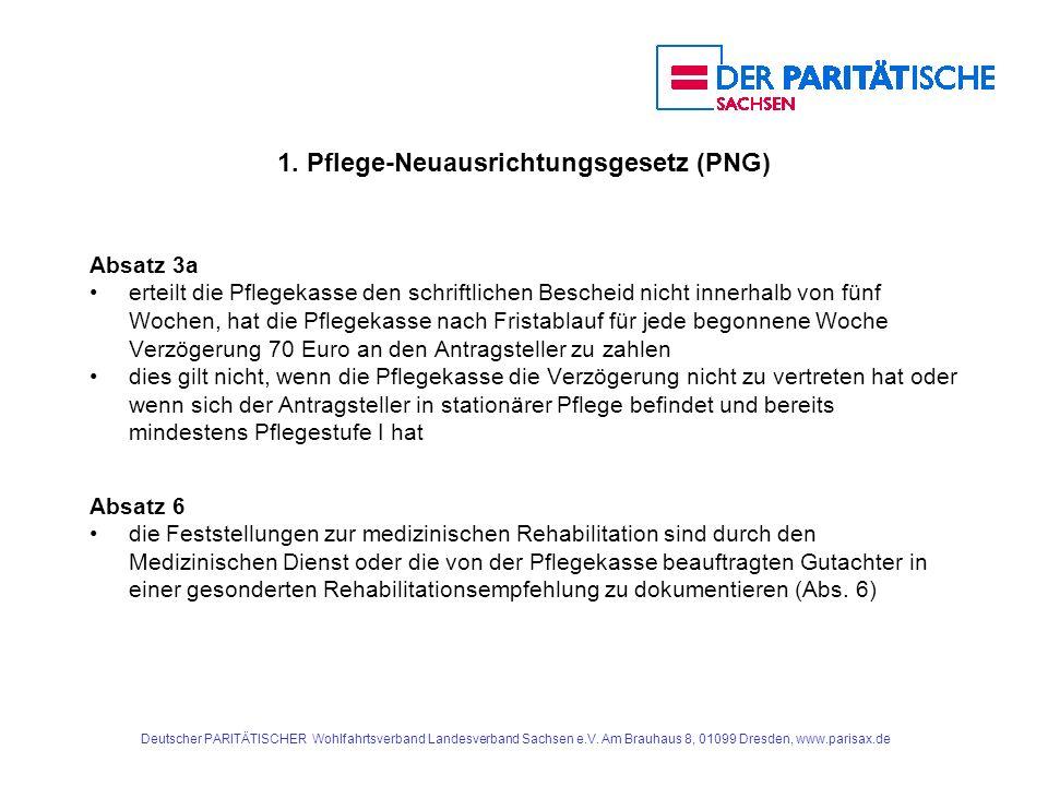 1. Pflege-Neuausrichtungsgesetz (PNG) Absatz 3a erteilt die Pflegekasse den schriftlichen Bescheid nicht innerhalb von fünf Wochen, hat die Pflegekass