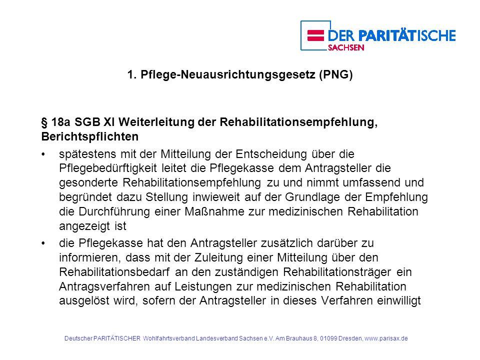 1. Pflege-Neuausrichtungsgesetz (PNG) § 18a SGB XI Weiterleitung der Rehabilitationsempfehlung, Berichtspflichten spätestens mit der Mitteilung der En