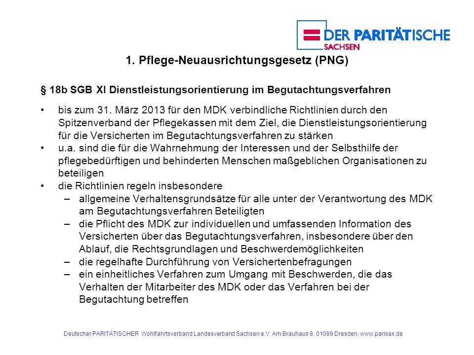 1. Pflege-Neuausrichtungsgesetz (PNG) § 18b SGB XI Dienstleistungsorientierung im Begutachtungsverfahren bis zum 31. März 2013 für den MDK verbindlich
