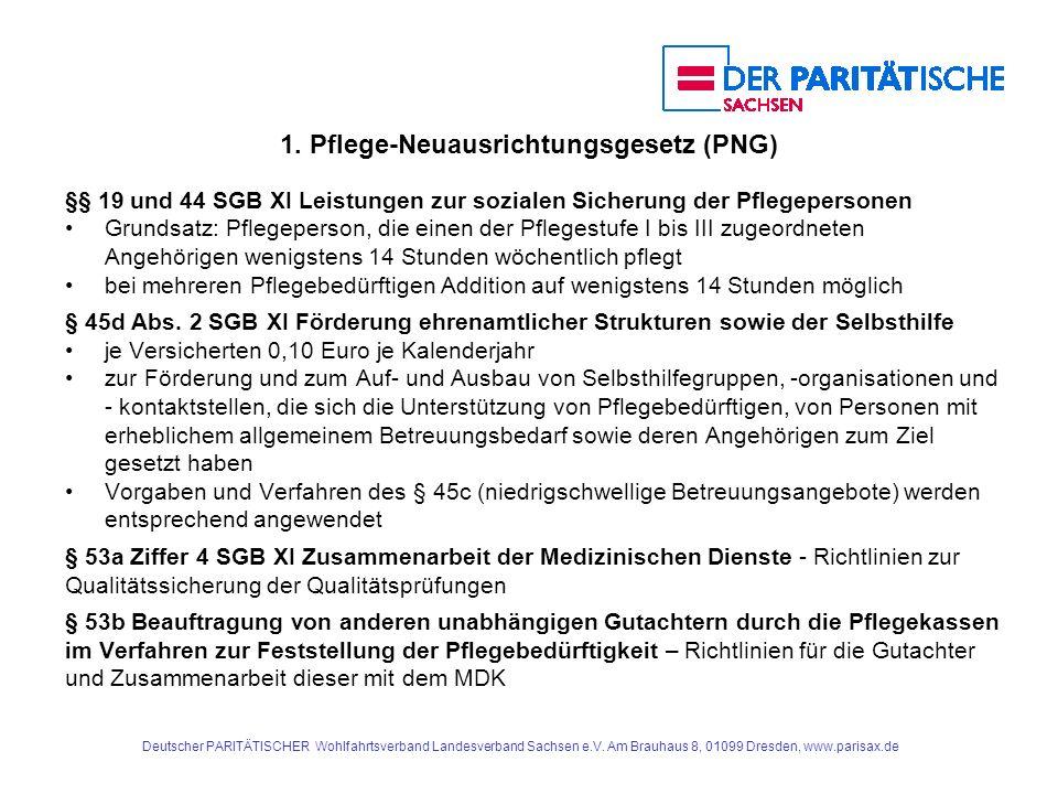 1. Pflege-Neuausrichtungsgesetz (PNG) §§ 19 und 44 SGB XI Leistungen zur sozialen Sicherung der Pflegepersonen Grundsatz: Pflegeperson, die einen der