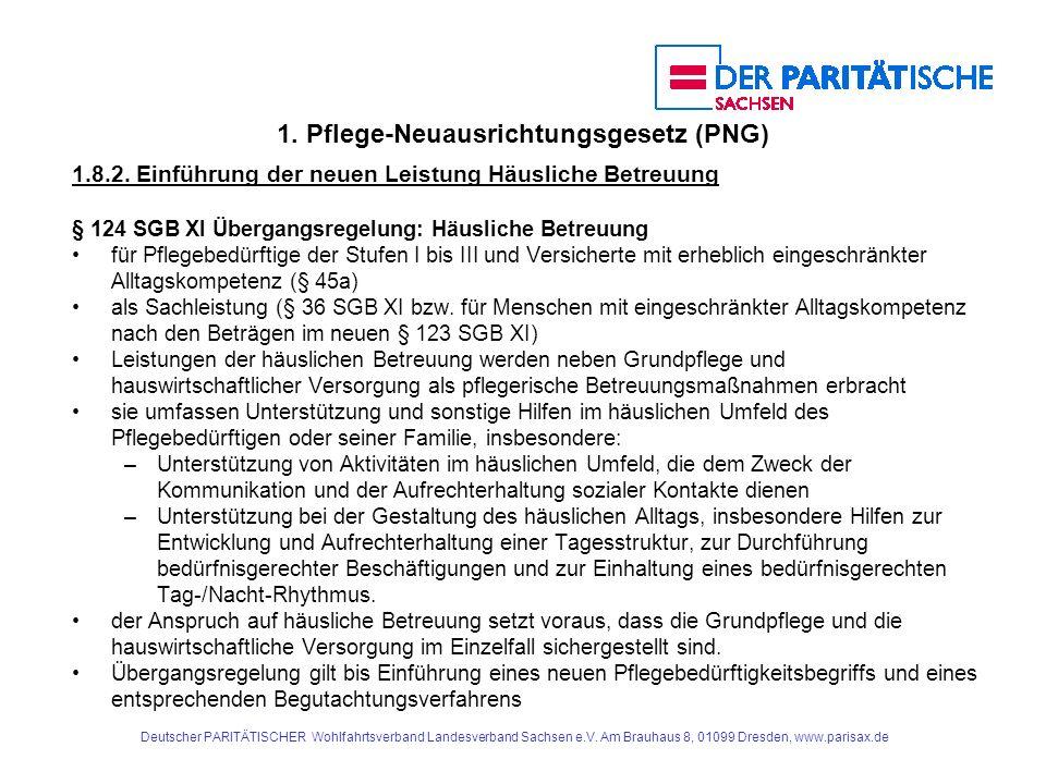 1. Pflege-Neuausrichtungsgesetz (PNG) 1.8.2. Einführung der neuen Leistung Häusliche Betreuung § 124 SGB XI Übergangsregelung: Häusliche Betreuung für