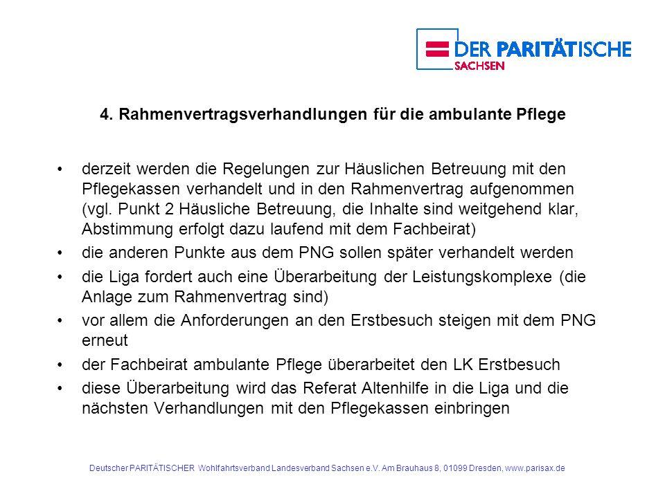 4. Rahmenvertragsverhandlungen für die ambulante Pflege derzeit werden die Regelungen zur Häuslichen Betreuung mit den Pflegekassen verhandelt und in