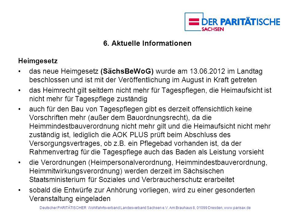 6. Aktuelle Informationen Heimgesetz das neue Heimgesetz (SächsBeWoG) wurde am 13.06.2012 im Landtag beschlossen und ist mit der Veröffentlichung im A