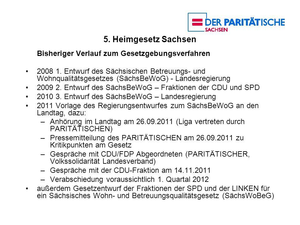 5. Heimgesetz Sachsen Bisheriger Verlauf zum Gesetzgebungsverfahren 2008 1. Entwurf des Sächsischen Betreuungs- und Wohnqualitätsgesetzes (SächsBeWoG)