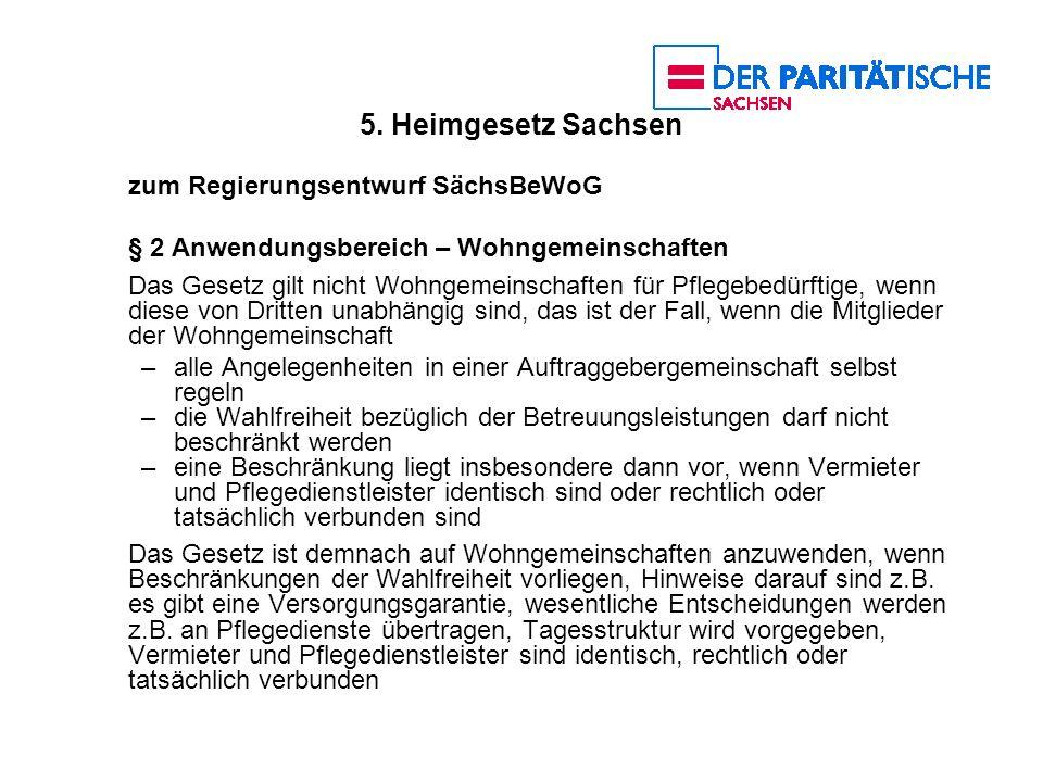 5. Heimgesetz Sachsen zum Regierungsentwurf SächsBeWoG § 2 Anwendungsbereich – Wohngemeinschaften Das Gesetz gilt nicht Wohngemeinschaften für Pflegeb