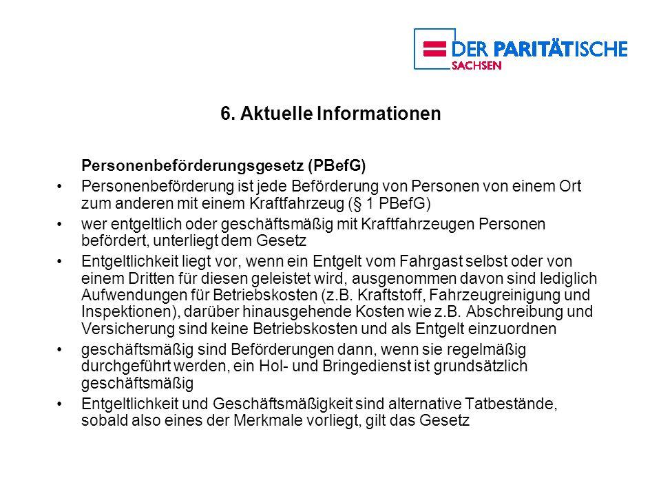 6. Aktuelle Informationen Personenbeförderungsgesetz (PBefG) Personenbeförderung ist jede Beförderung von Personen von einem Ort zum anderen mit einem