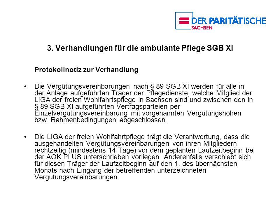 3. Verhandlungen für die ambulante Pflege SGB XI Protokollnotiz zur Verhandlung Die Vergütungsvereinbarungen nach § 89 SGB XI werden für alle in der A