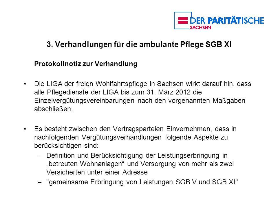 3. Verhandlungen für die ambulante Pflege SGB XI Protokollnotiz zur Verhandlung Die LIGA der freien Wohlfahrtspflege in Sachsen wirkt darauf hin, dass
