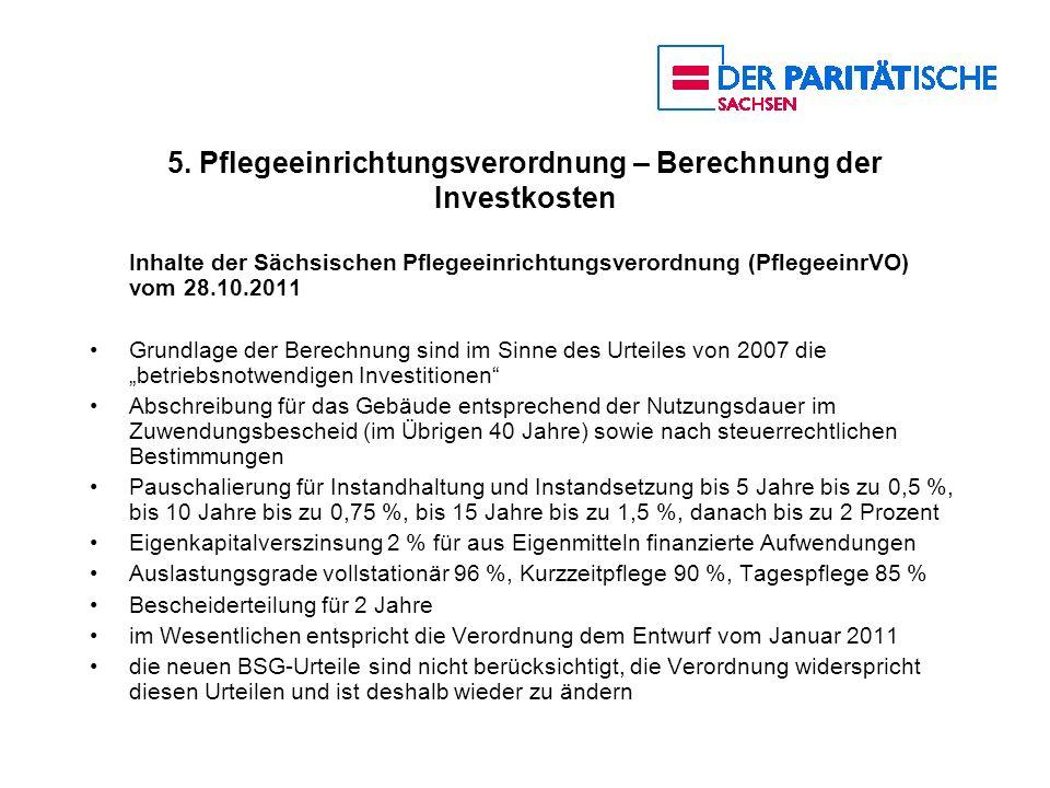 5. Pflegeeinrichtungsverordnung – Berechnung der Investkosten Inhalte der Sächsischen Pflegeeinrichtungsverordnung (PflegeeinrVO) vom 28.10.2011 Grund