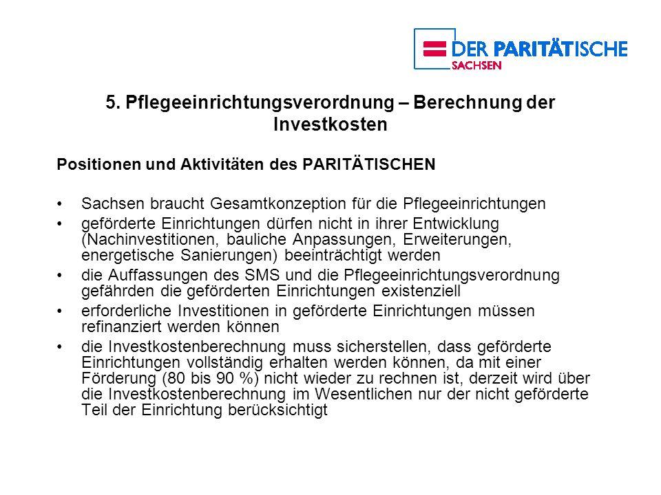 5. Pflegeeinrichtungsverordnung – Berechnung der Investkosten Positionen und Aktivitäten des PARITÄTISCHEN Sachsen braucht Gesamtkonzeption für die Pf