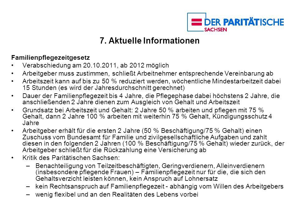 7. Aktuelle Informationen Familienpflegezeitgesetz Verabschiedung am 20.10.2011, ab 2012 möglich Arbeitgeber muss zustimmen, schließt Arbeitnehmer ent