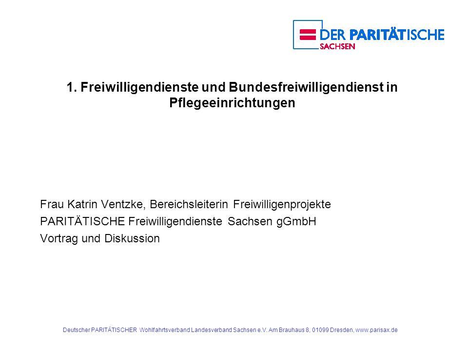 Deutscher PARITÄTISCHER Wohlfahrtsverband Landesverband Sachsen e.V. Am Brauhaus 8, 01099 Dresden, www.parisax.de 1. Freiwilligendienste und Bundesfre