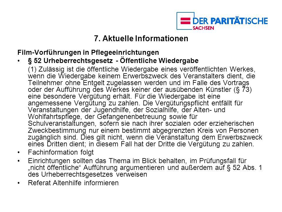 7. Aktuelle Informationen Film-Vorführungen in Pflegeeinrichtungen § 52 Urheberrechtsgesetz - Öffentliche Wiedergabe (1) Zulässig ist die öffentliche