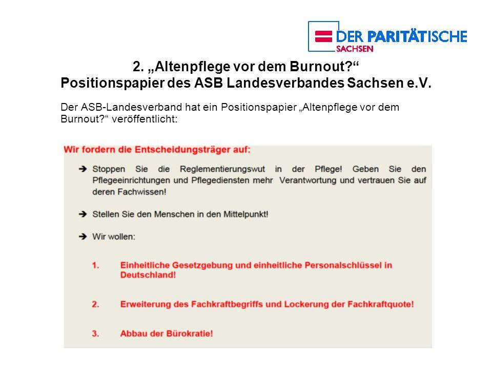2. Altenpflege vor dem Burnout? Positionspapier des ASB Landesverbandes Sachsen e.V. Der ASB-Landesverband hat ein Positionspapier Altenpflege vor dem