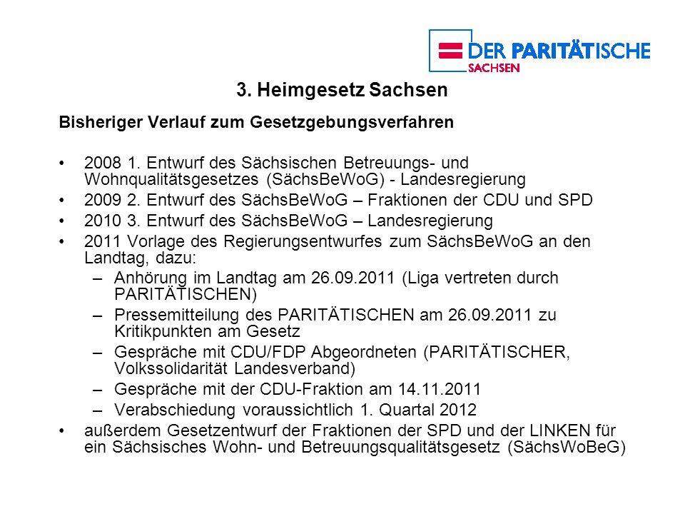 3. Heimgesetz Sachsen Bisheriger Verlauf zum Gesetzgebungsverfahren 2008 1. Entwurf des Sächsischen Betreuungs- und Wohnqualitätsgesetzes (SächsBeWoG)
