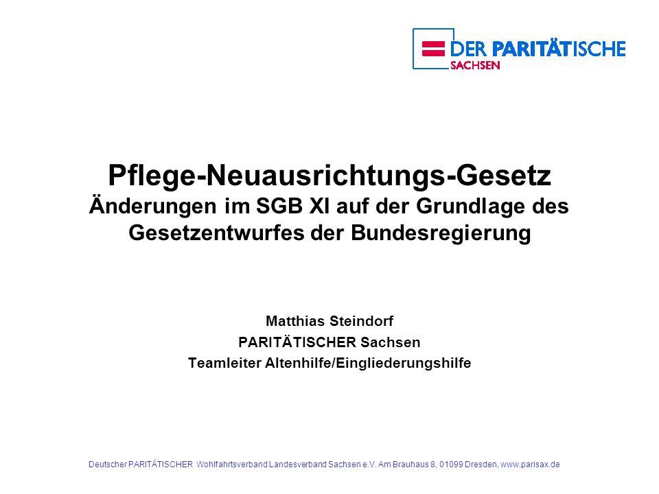 Pflege-Neuausrichtungs-Gesetz Änderungen im SGB XI auf der Grundlage des Gesetzentwurfes der Bundesregierung Matthias Steindorf PARITÄTISCHER Sachsen