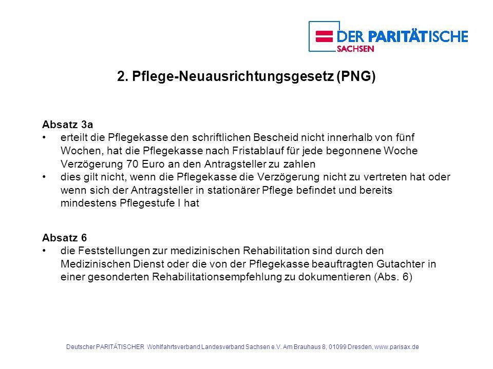 2. Pflege-Neuausrichtungsgesetz (PNG) Absatz 3a erteilt die Pflegekasse den schriftlichen Bescheid nicht innerhalb von fünf Wochen, hat die Pflegekass