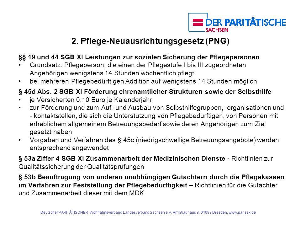 2. Pflege-Neuausrichtungsgesetz (PNG) §§ 19 und 44 SGB XI Leistungen zur sozialen Sicherung der Pflegepersonen Grundsatz: Pflegeperson, die einen der