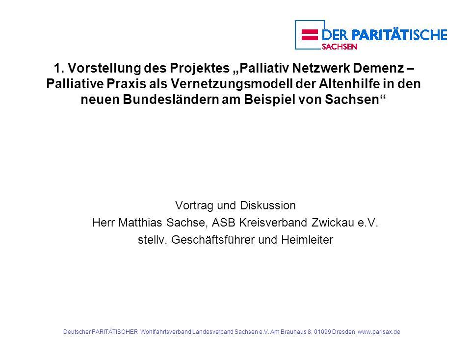 Deutscher PARITÄTISCHER Wohlfahrtsverband Landesverband Sachsen e.V. Am Brauhaus 8, 01099 Dresden, www.parisax.de 1. Vorstellung des Projektes Palliat