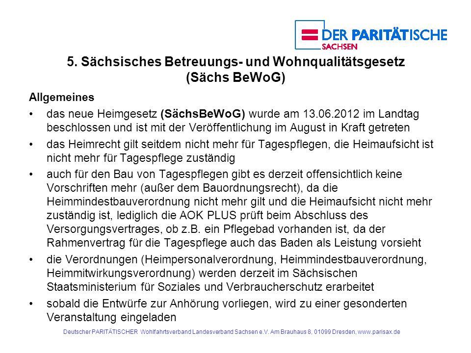 5. Sächsisches Betreuungs- und Wohnqualitätsgesetz (Sächs BeWoG) Allgemeines das neue Heimgesetz (SächsBeWoG) wurde am 13.06.2012 im Landtag beschloss