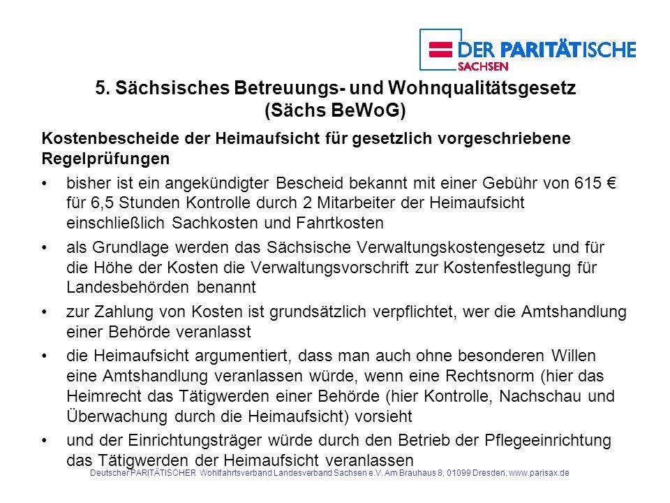 5. Sächsisches Betreuungs- und Wohnqualitätsgesetz (Sächs BeWoG) Kostenbescheide der Heimaufsicht für gesetzlich vorgeschriebene Regelprüfungen bisher
