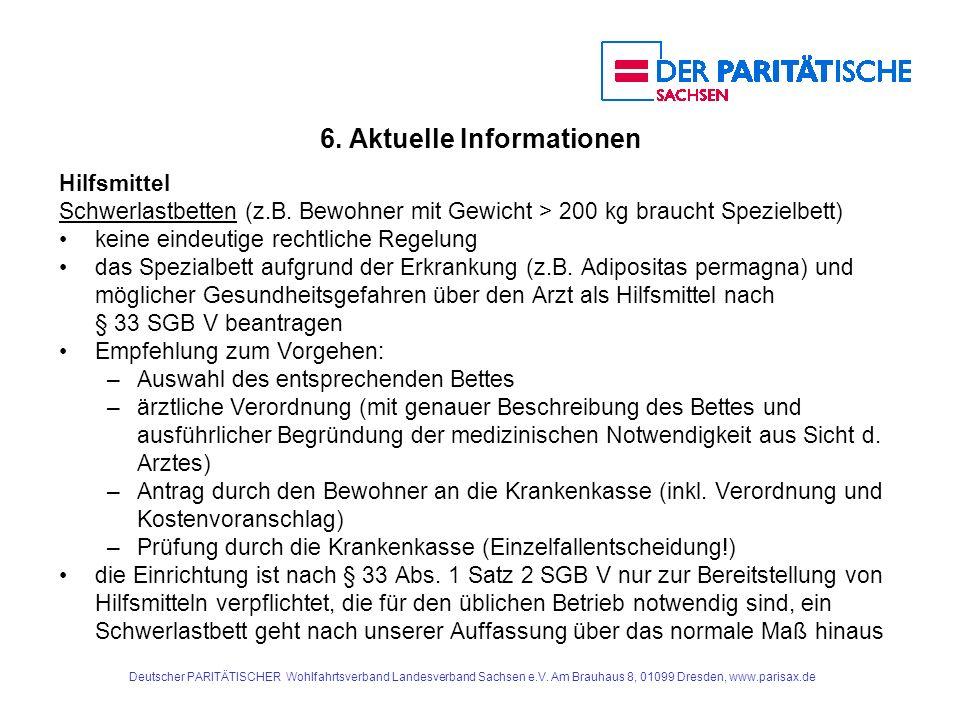 6. Aktuelle Informationen Hilfsmittel Schwerlastbetten (z.B. Bewohner mit Gewicht > 200 kg braucht Spezielbett) keine eindeutige rechtliche Regelung d